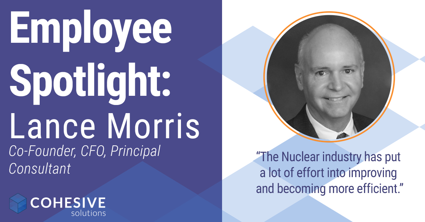 Cohesive Solutions Asset Management for Nuclear Power Generation Employee Spotlight Lance Morris