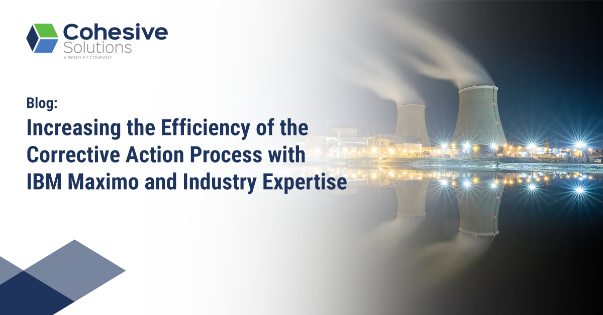 corrective action process improvement process compliance nuclear industry ibm maximo cohesive solutions