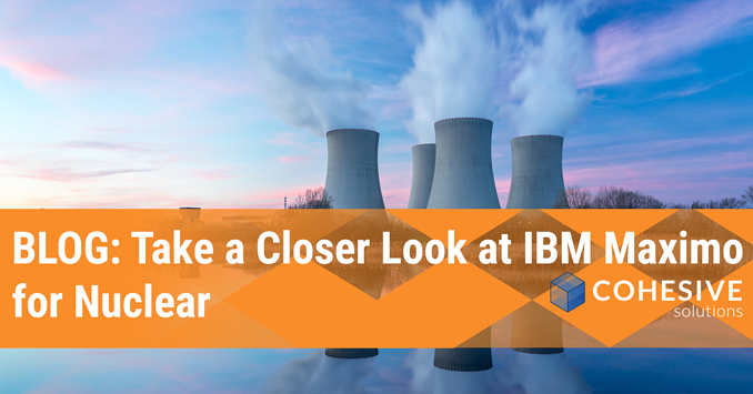 ibm maximo for nuclear maximo for nuclear maximo experts cohesive solutions